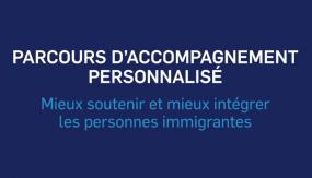 Parcours d'accompagnement personnalisé : mieux soutenir et mieux intégrer les personnes immigrantes.