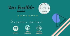 Voies Parallèles, la Balado. Disponible partout : Spotify, Apple Podcasts, Google Podcasts. Nouveau Monde productions.