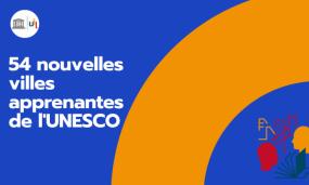 54 nouvelles villes apprenantes de l'UNESCO.