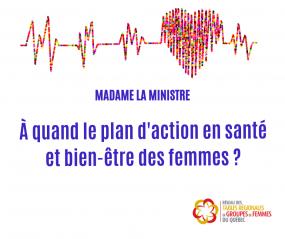 Madame la ministre, À quand le plan d'action en santé et bien-être des femmes?