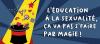 Logo de la campagne L'éducation à la sexualité, ça va pas s'faire par magie!