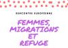 Rencontre européenne Femmes, migrations et refuge.