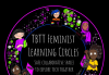 TBTT feminist learning circles : safe collaborative spaces to explore tech together.
