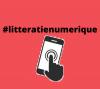 Illustration sur fond rouge d'une main qui appuie un doigt sur l'écran d'un téléphone intelligent. Au-dessus de l'illustration, la mention #litteratienumerique.